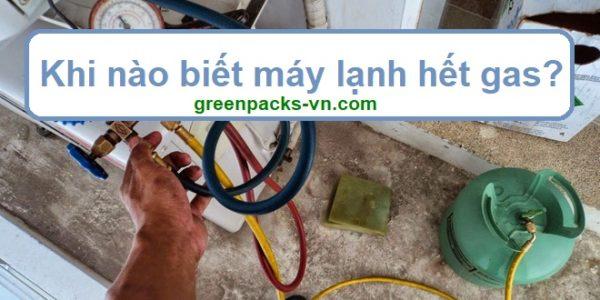 khi-nao-biet-may-lanh-het-gas